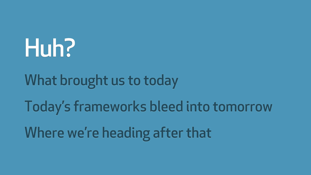 What brought us to today Today's frameworks ble...