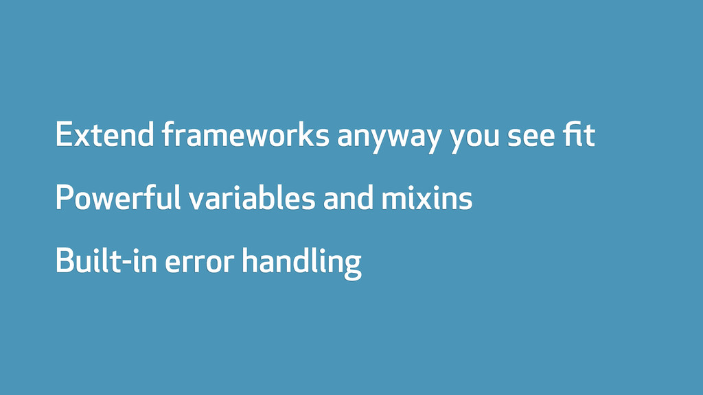Extend frameworks anyway you see fit Powerful va...