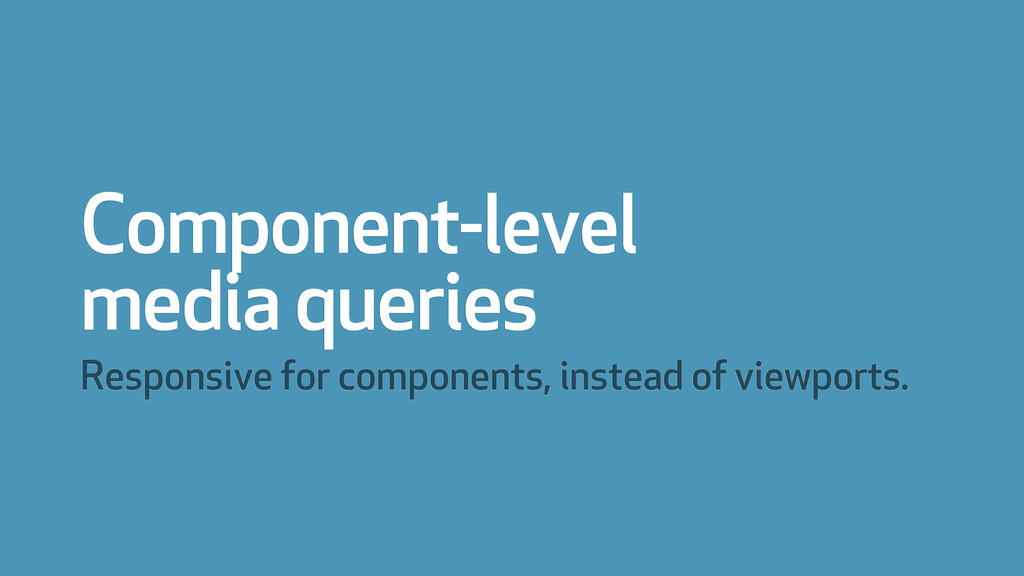 Component-level media queries Responsive for co...