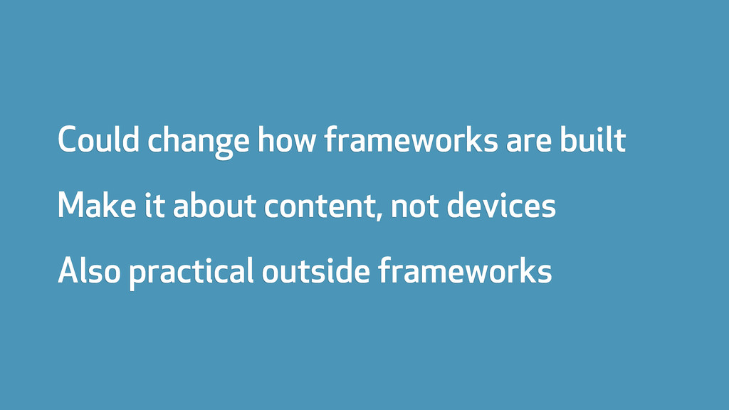 Could change how frameworks are built Make it a...