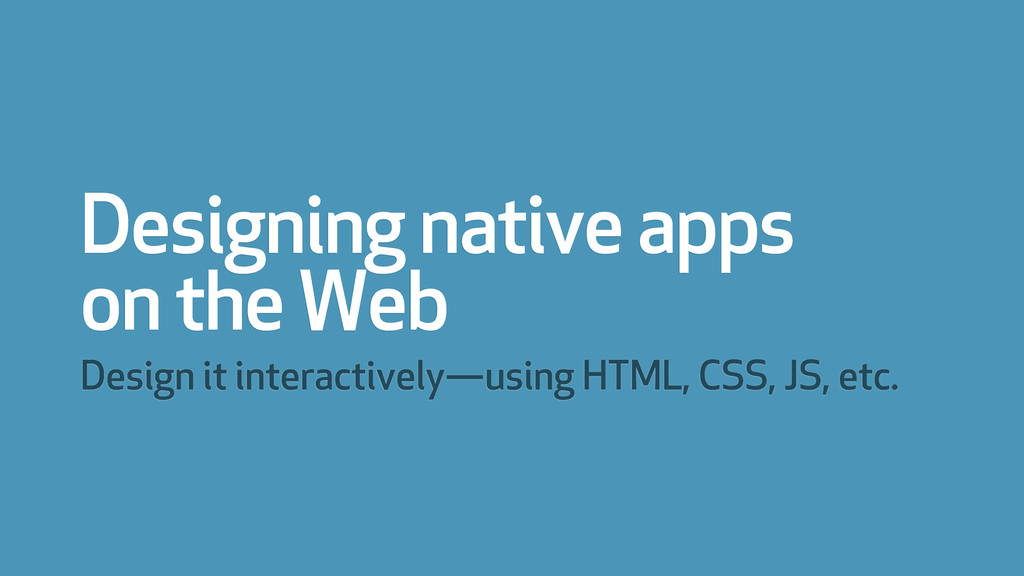 Designing native apps on the Web Design it inte...