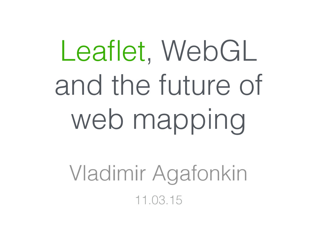 Leaflet, WebGL and the future of web mapping Vla...