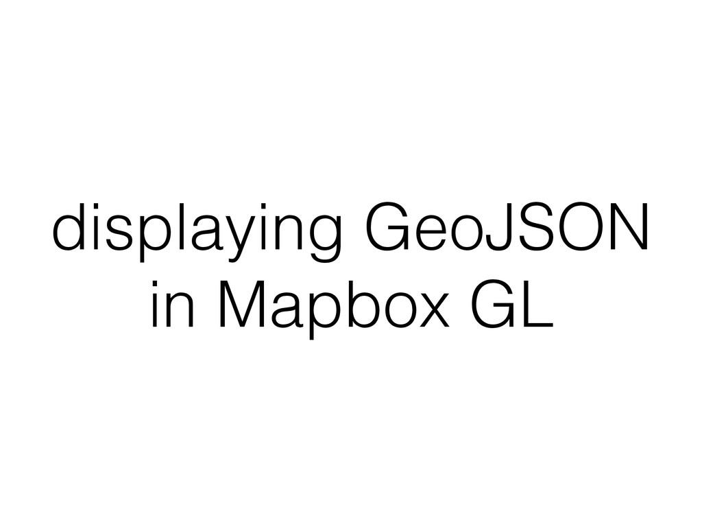 displaying GeoJSON in Mapbox GL
