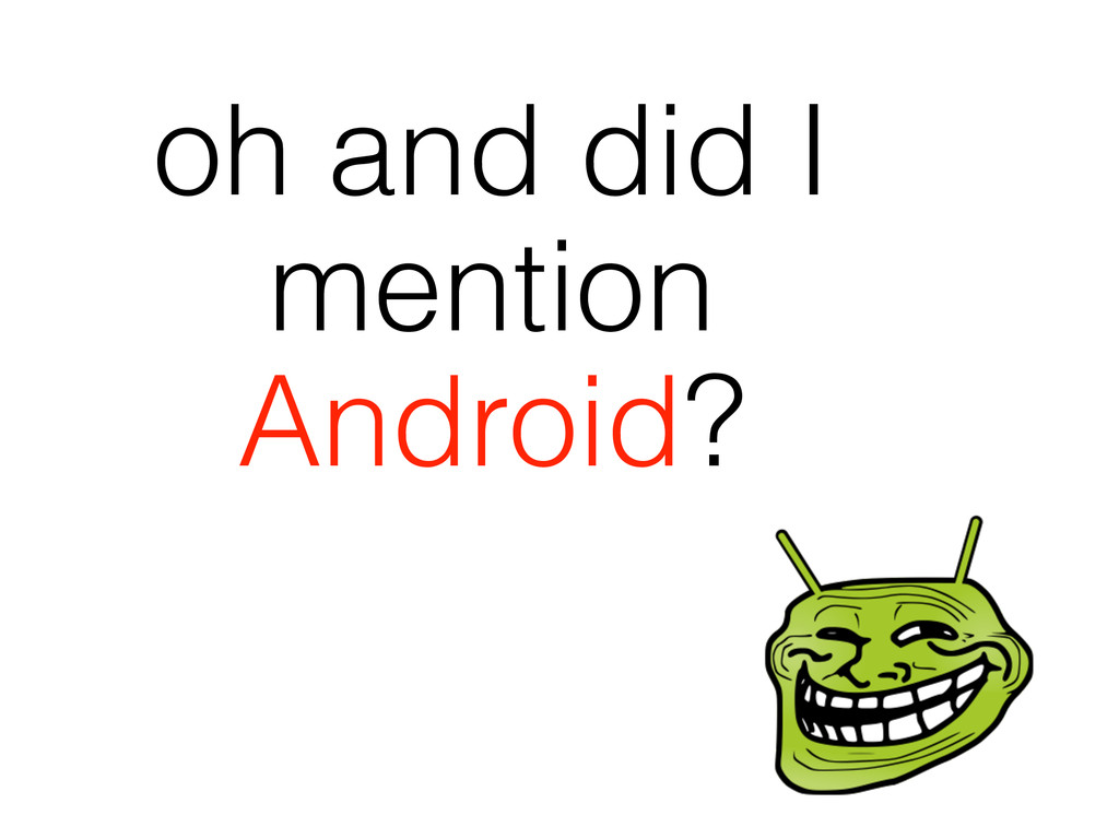oh and did I mention Android?