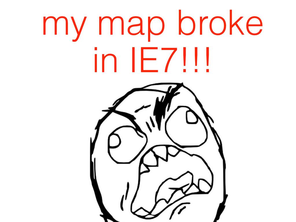 my map broke in IE7!!!