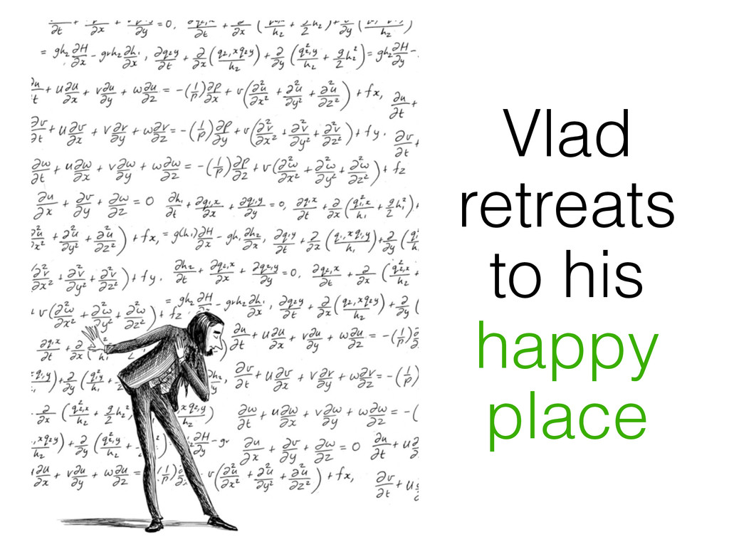 Vlad retreats to his happy place