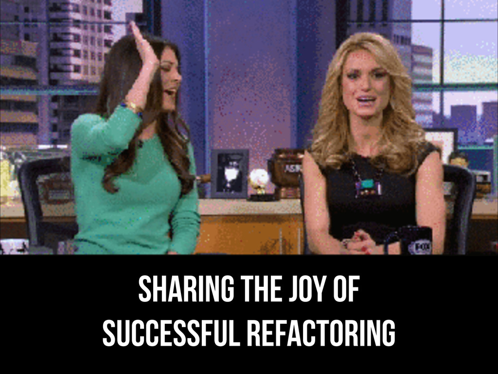 sharing the joy of successful refactoring
