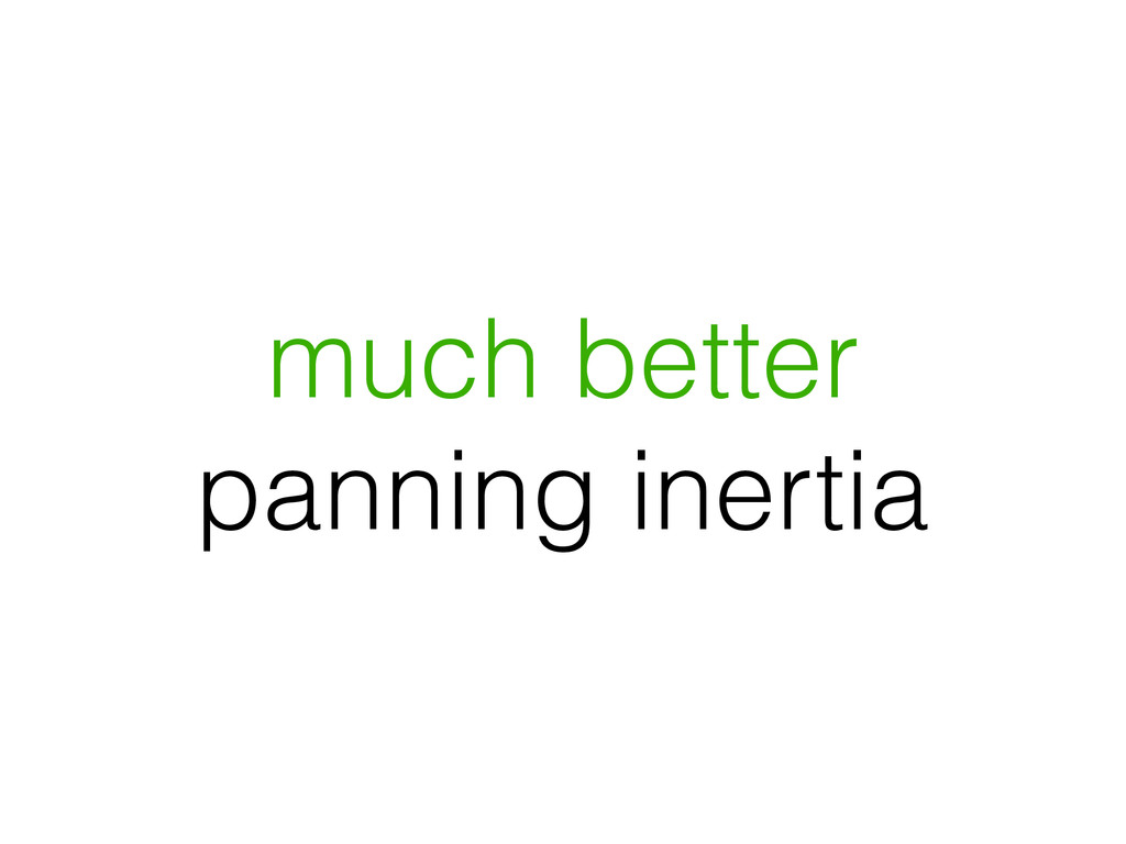 much better panning inertia