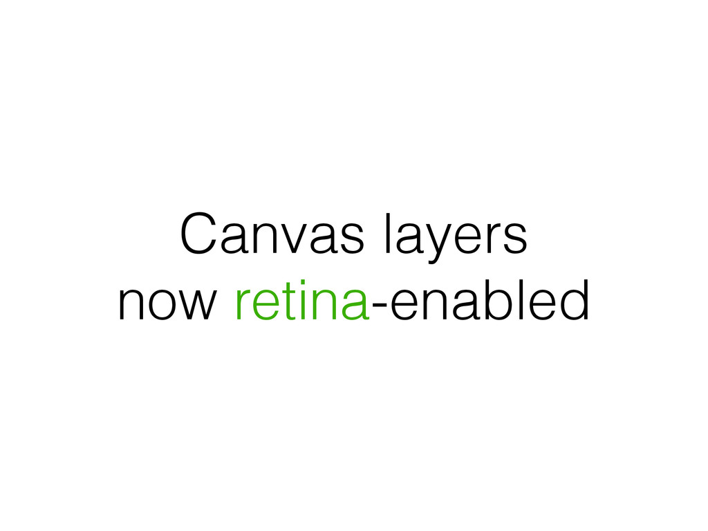 Canvas layers now retina-enabled