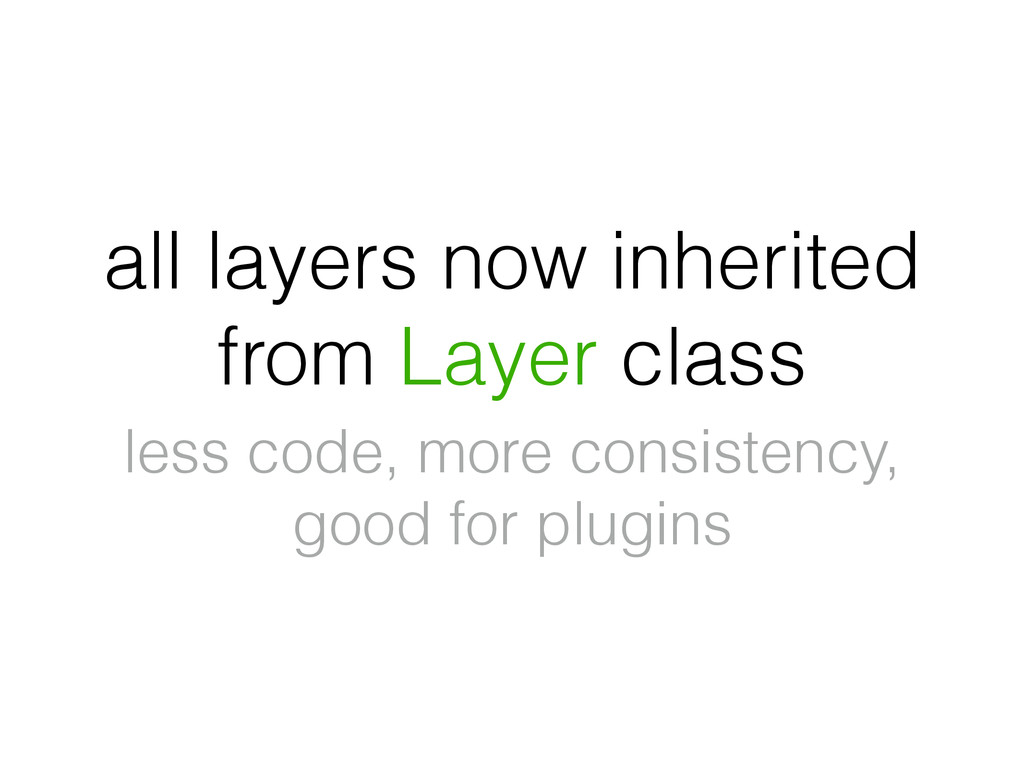 all layers now inherited from Layer class less ...