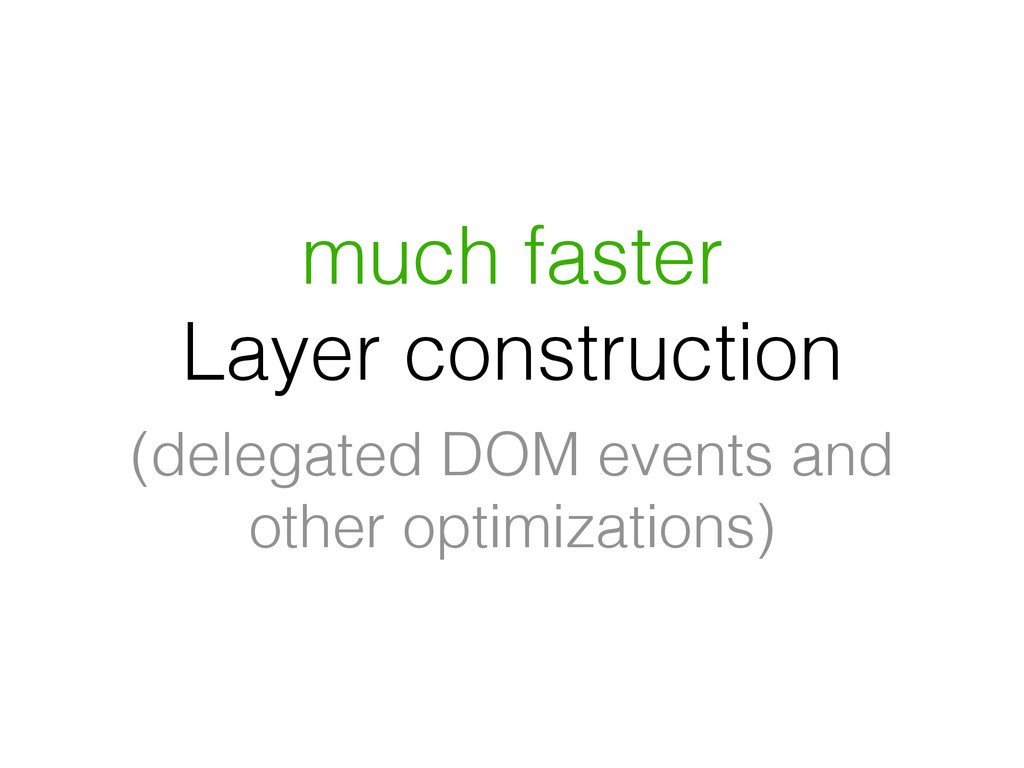 much faster Layer construction (delegated DOM e...
