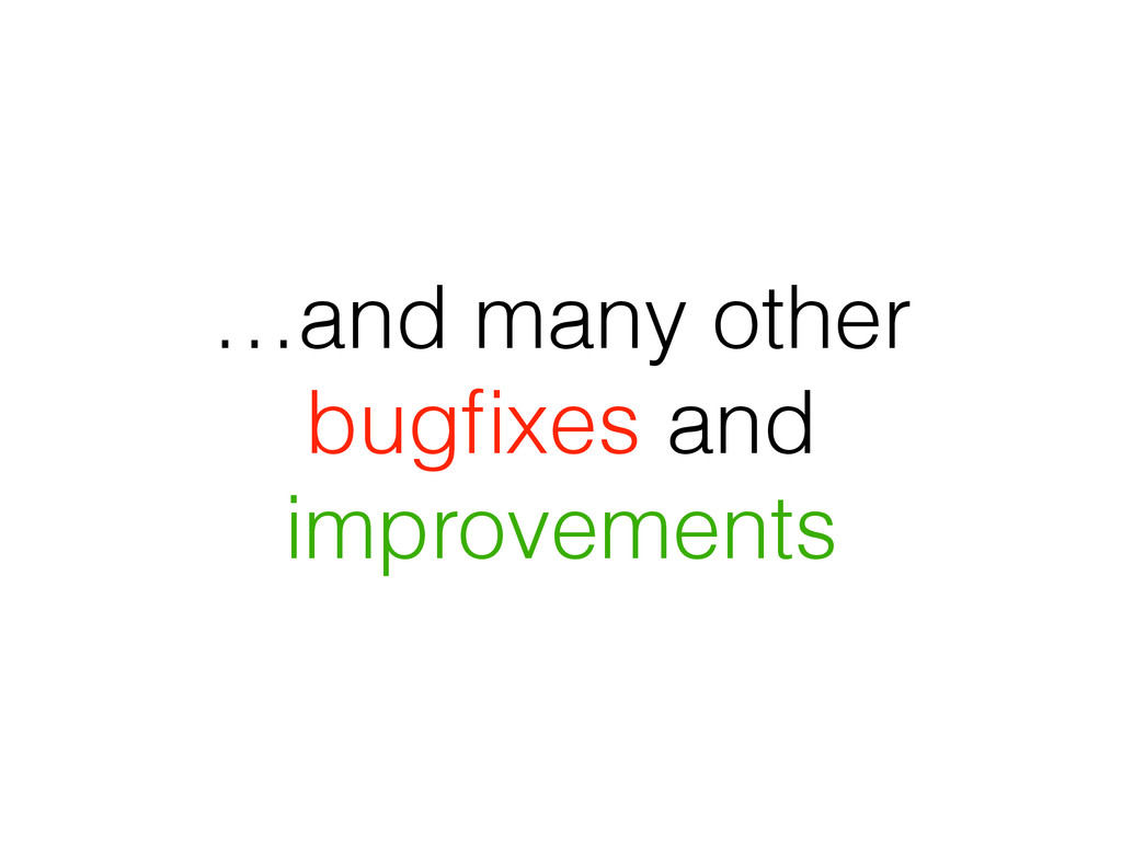 …and many other bugfixes and improvements