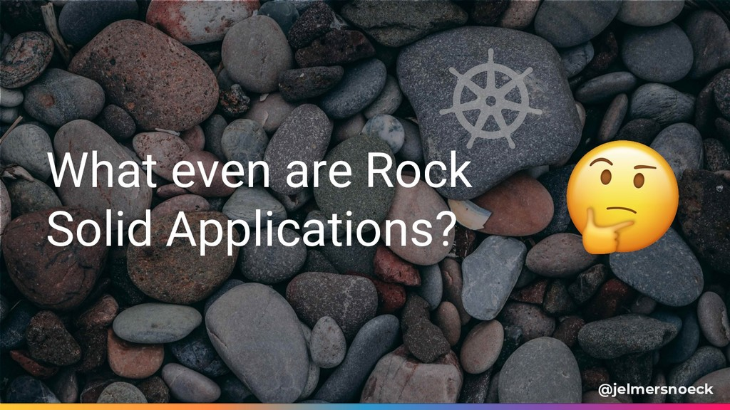 What even are Rock Solid Applications? @jelmers...