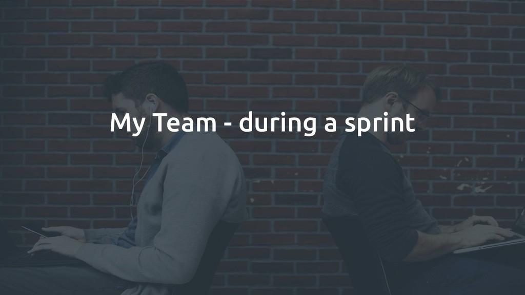 My Team - during a sprint