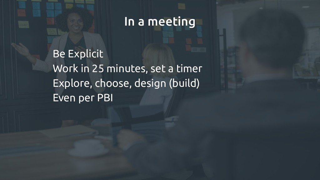In a meeting Be Explicit Work in 25 minutes, se...