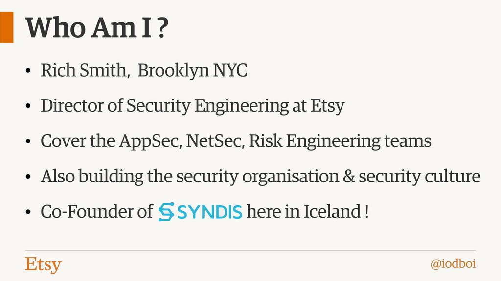 @iodboi Who Am I ? • Rich Smith, Brooklyn NYC •...