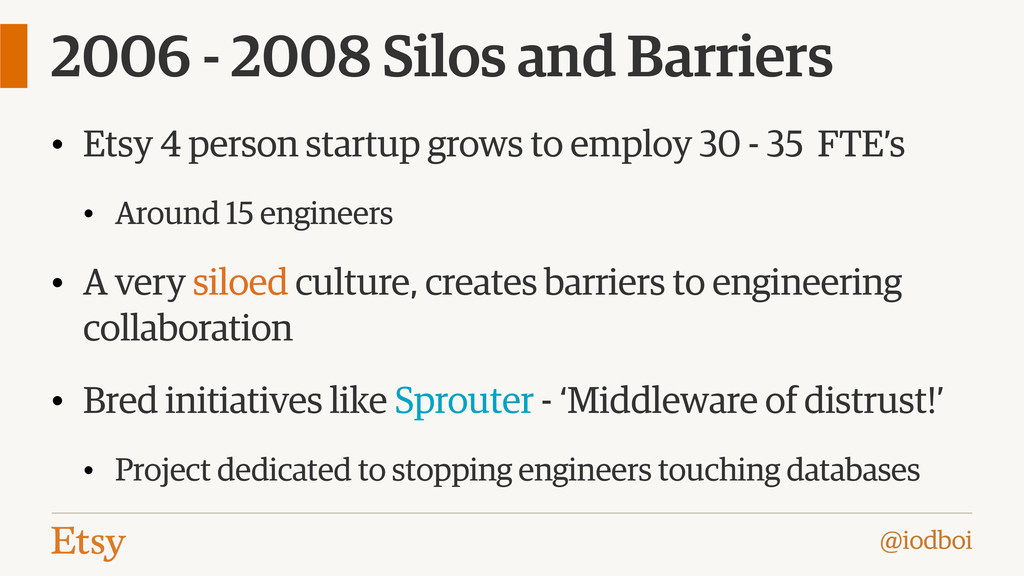 @iodboi 2006 - 2008 Silos and Barriers • Etsy 4...