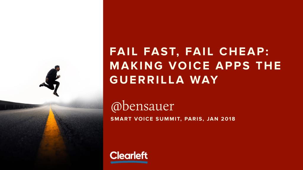 FAIL FAST, FAIL CHEAP: MAKING VOICE APPS THE GU...