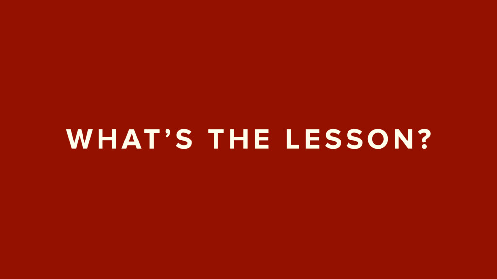 WHAT'S THE LESSON?