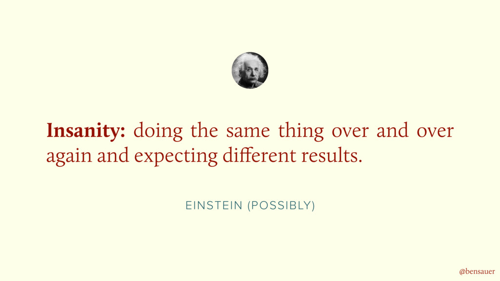 EINSTEIN (POSSIBLY) Insanity: doing the same th...