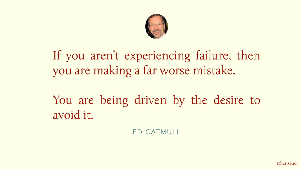 ED CATMULL If you aren't experiencing failure, ...