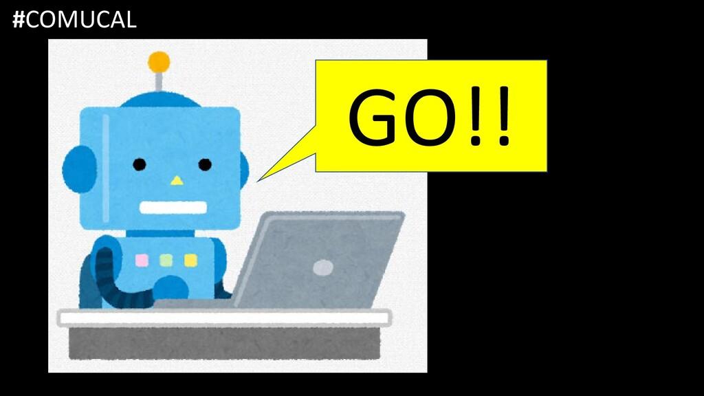 GO!! #COMUCAL