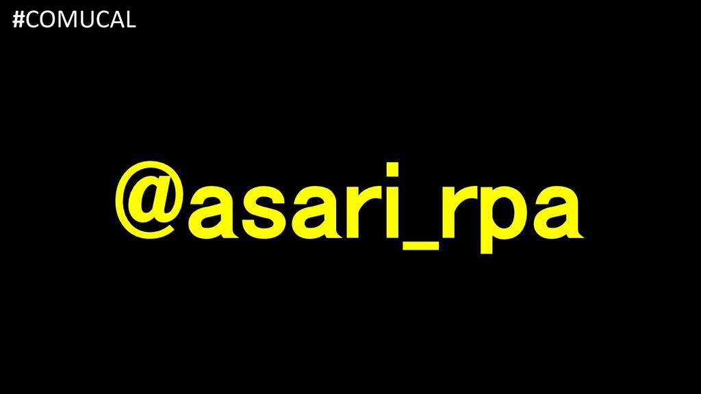 @asari_rpa #COMUCAL