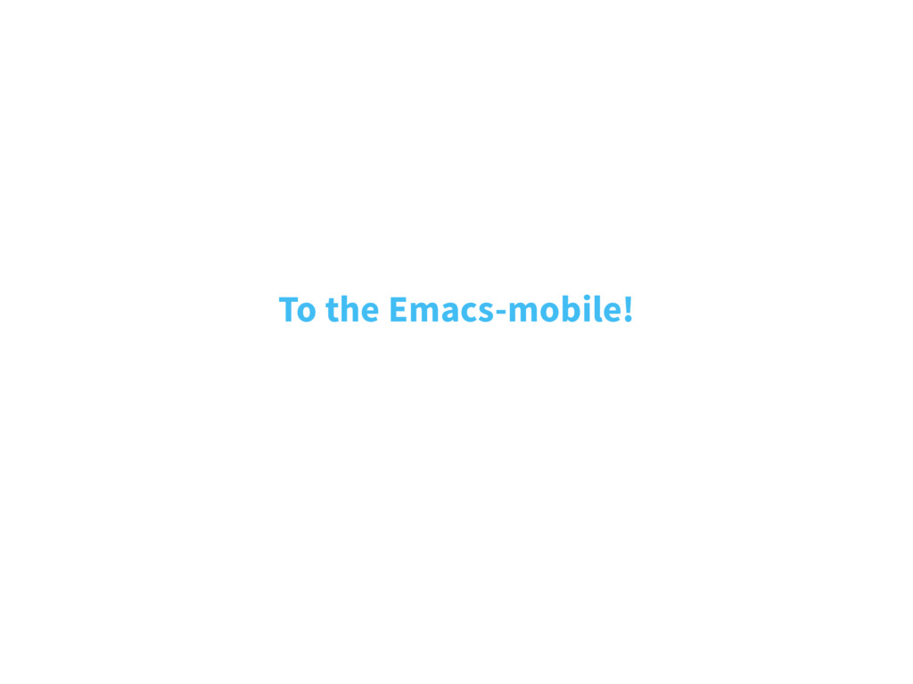 To the Emacs-mobile!