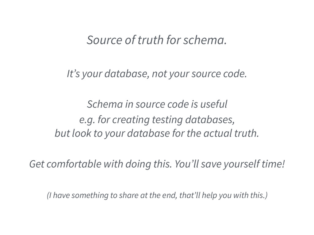 Source of truth for schema. It's your database,...