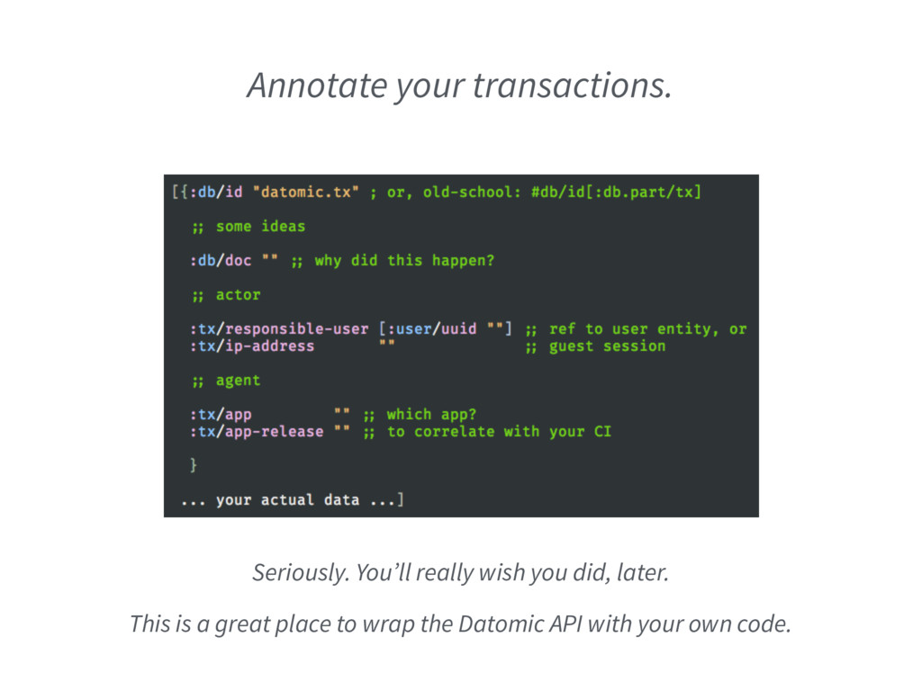 Annotate your transactions. Seriously. You'll r...