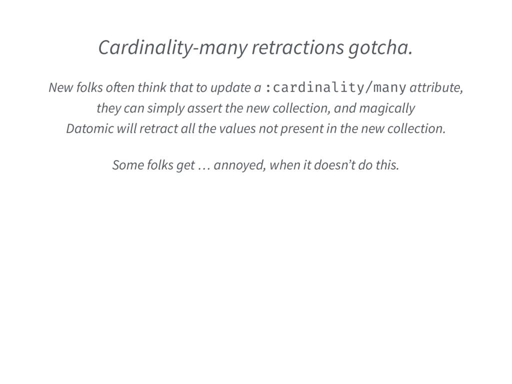 Cardinality-many retractions gotcha. New folks ...