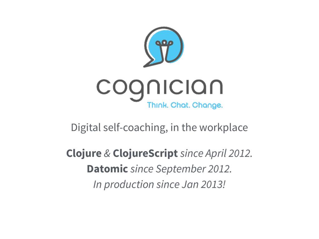 Clojure & ClojureScript since April 2012. Datom...