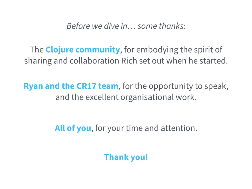 Before we dive in… some thanks: The Clojure com...
