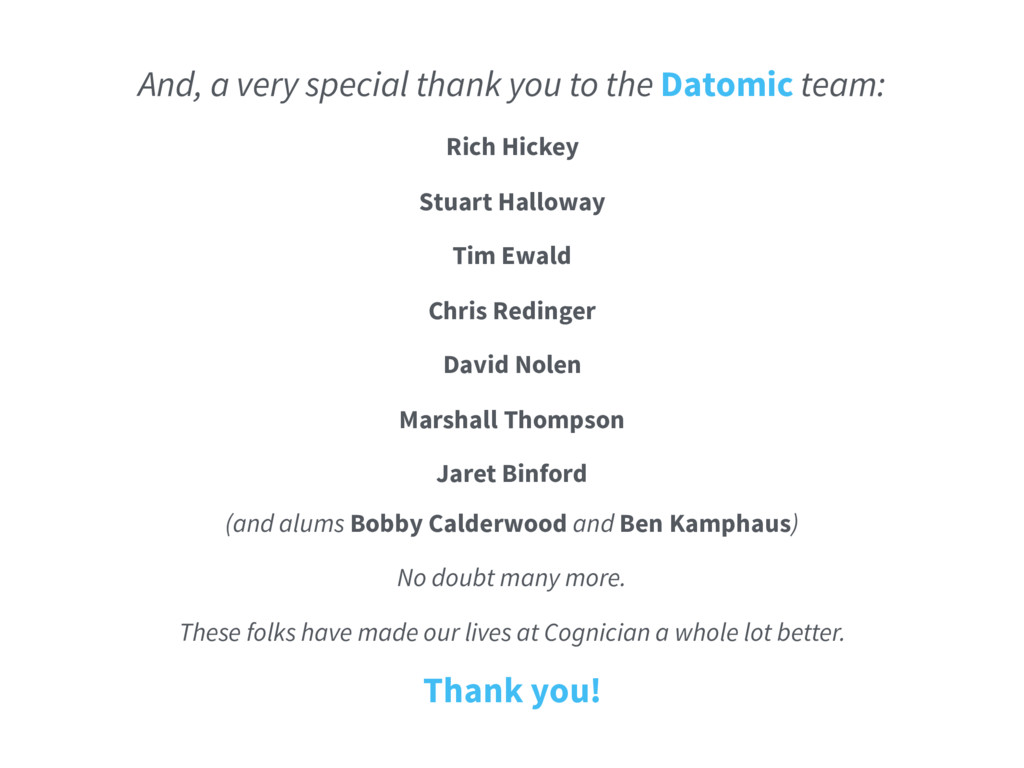 And, a very special thank you to the Datomic te...