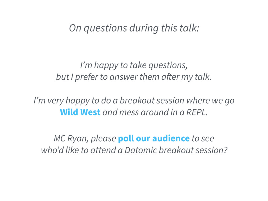 On questions during this talk: I'm happy to tak...