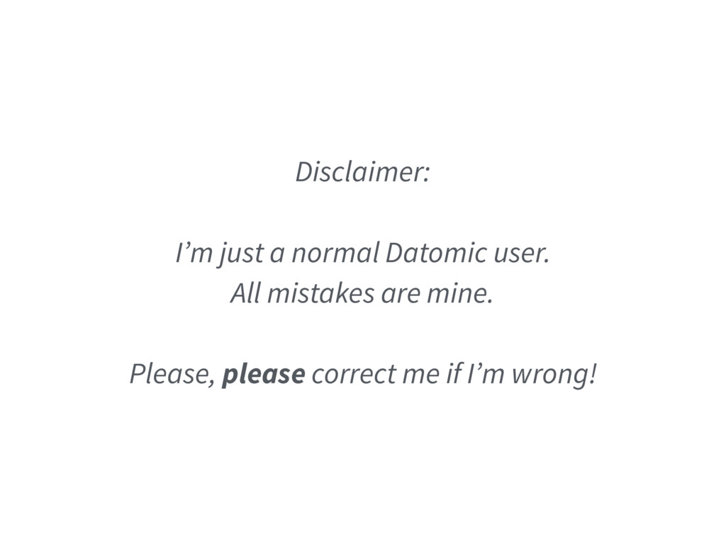 Disclaimer: I'm just a normal Datomic user. All...