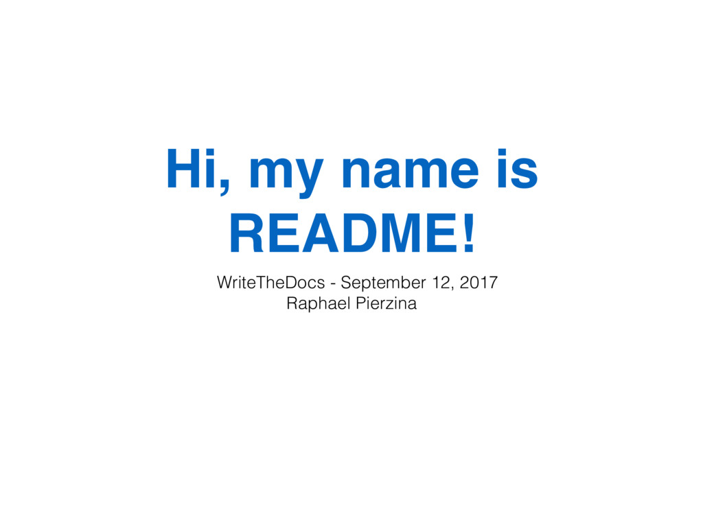 Hi, my name is README! WriteTheDocs - September...