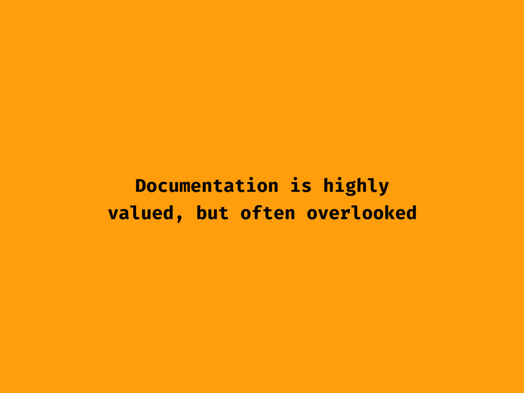 Documentation is highly valued, but often overl...