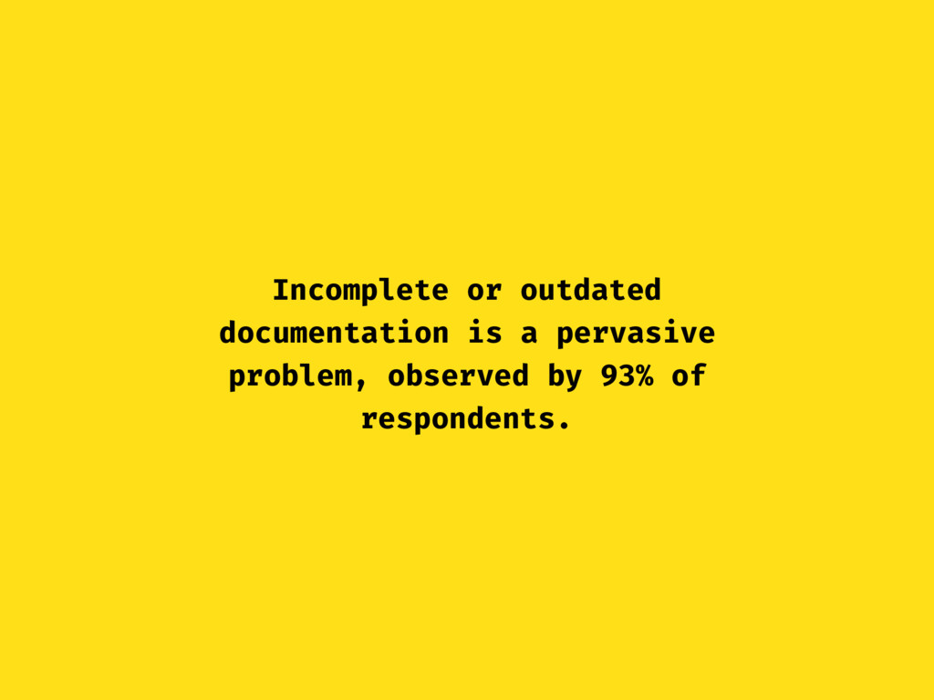 Incomplete or outdated documentation is a perva...