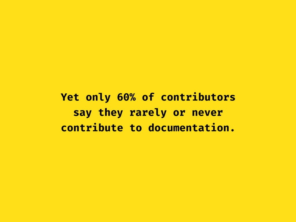 Yet only 60% of contributors say they rarely or...