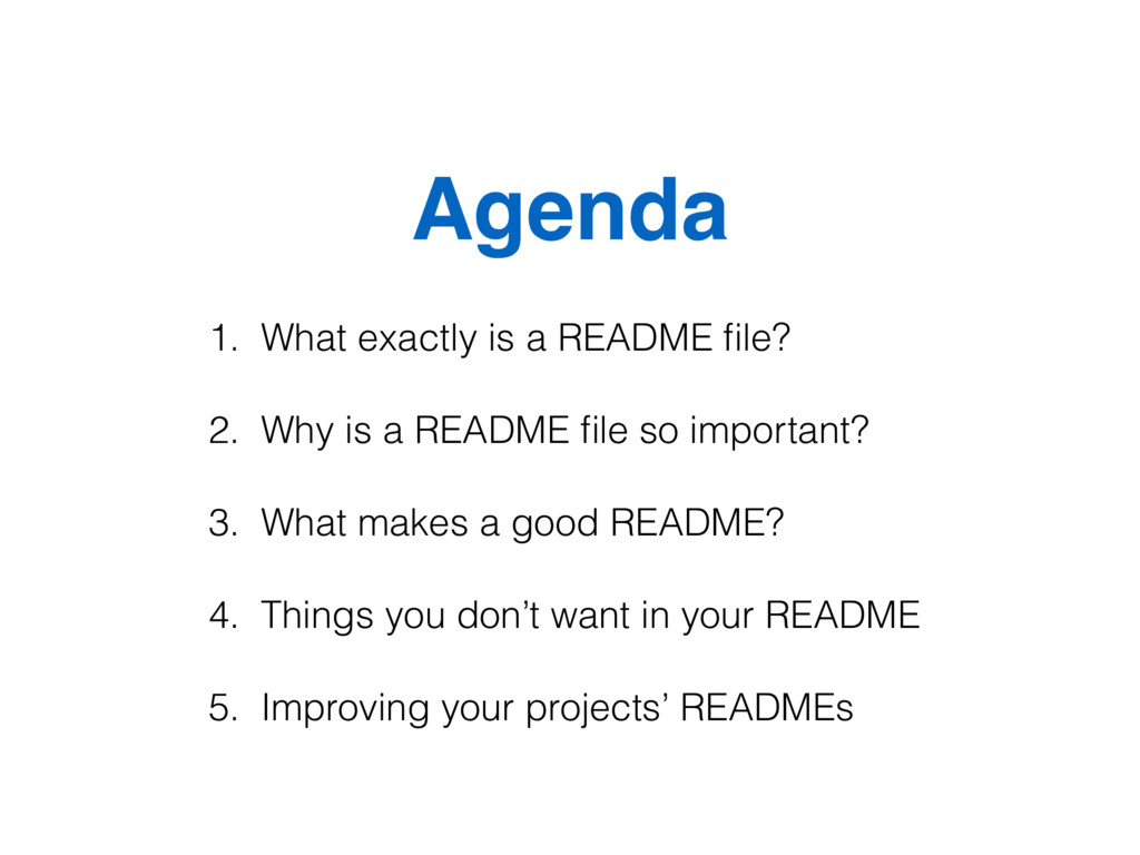 Agenda 1. What exactly is a README file? 2. Why ...