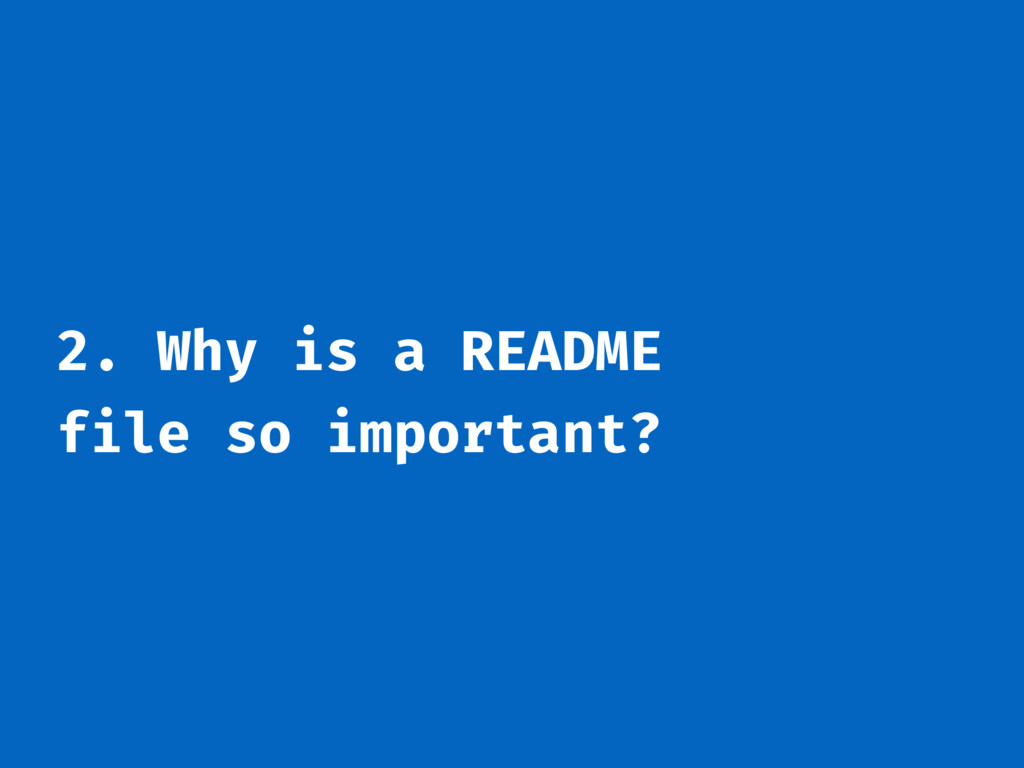 2. Why is a README file so important?