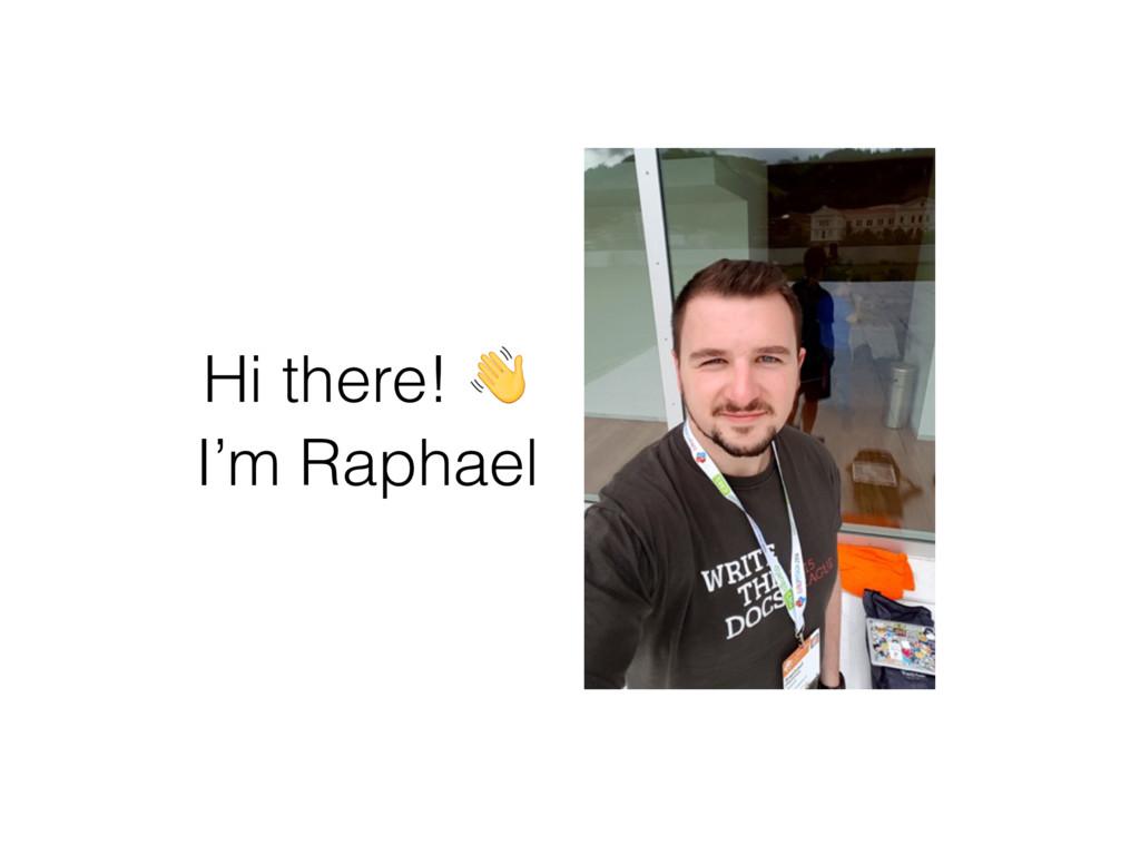 Hi there!  I'm Raphael