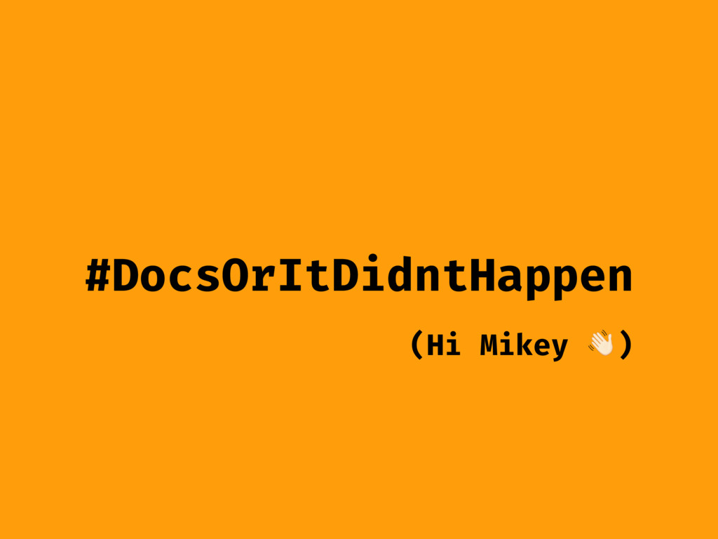 #DocsOrItDidntHappen (Hi Mikey ()