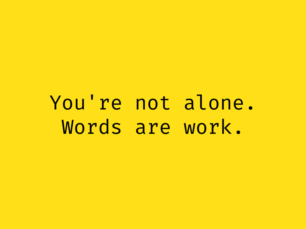 You're not alone. Words are work.