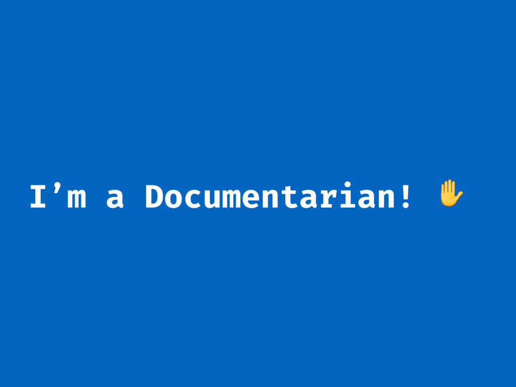 I'm a Documentarian! ✋