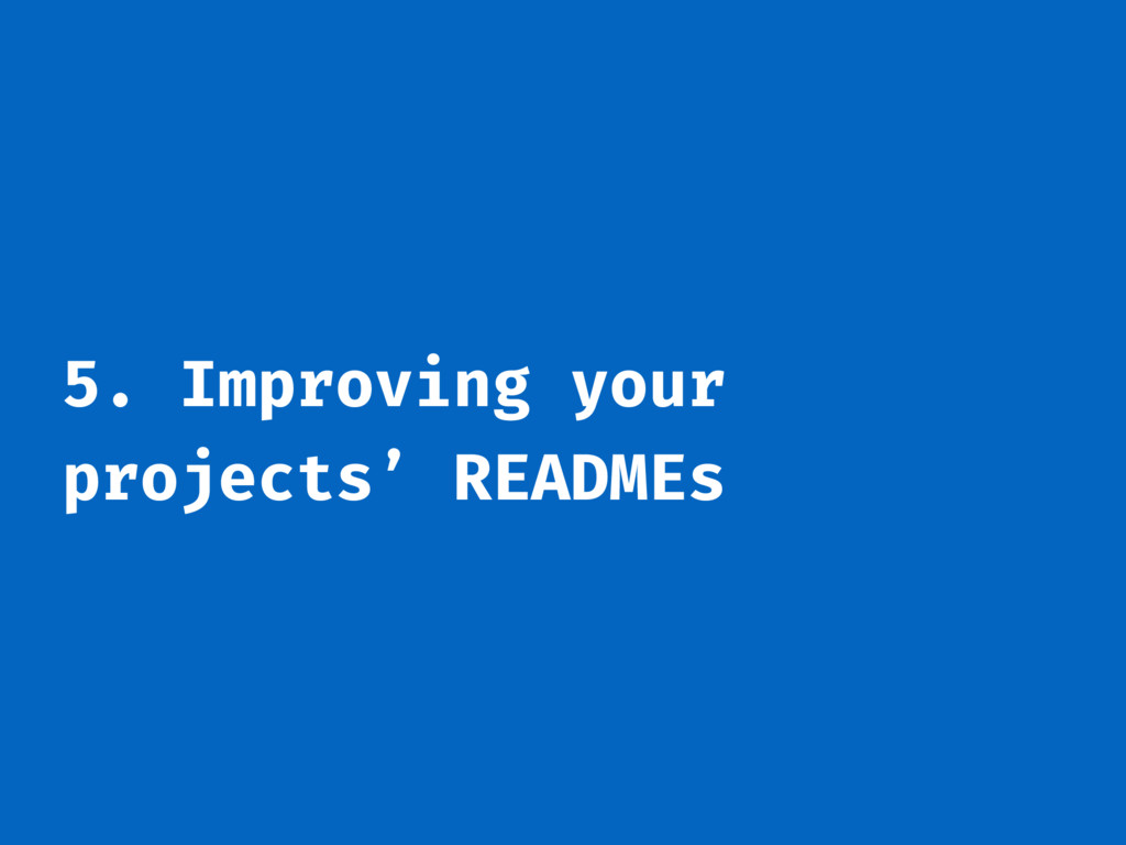 5. Improving your projects' READMEs