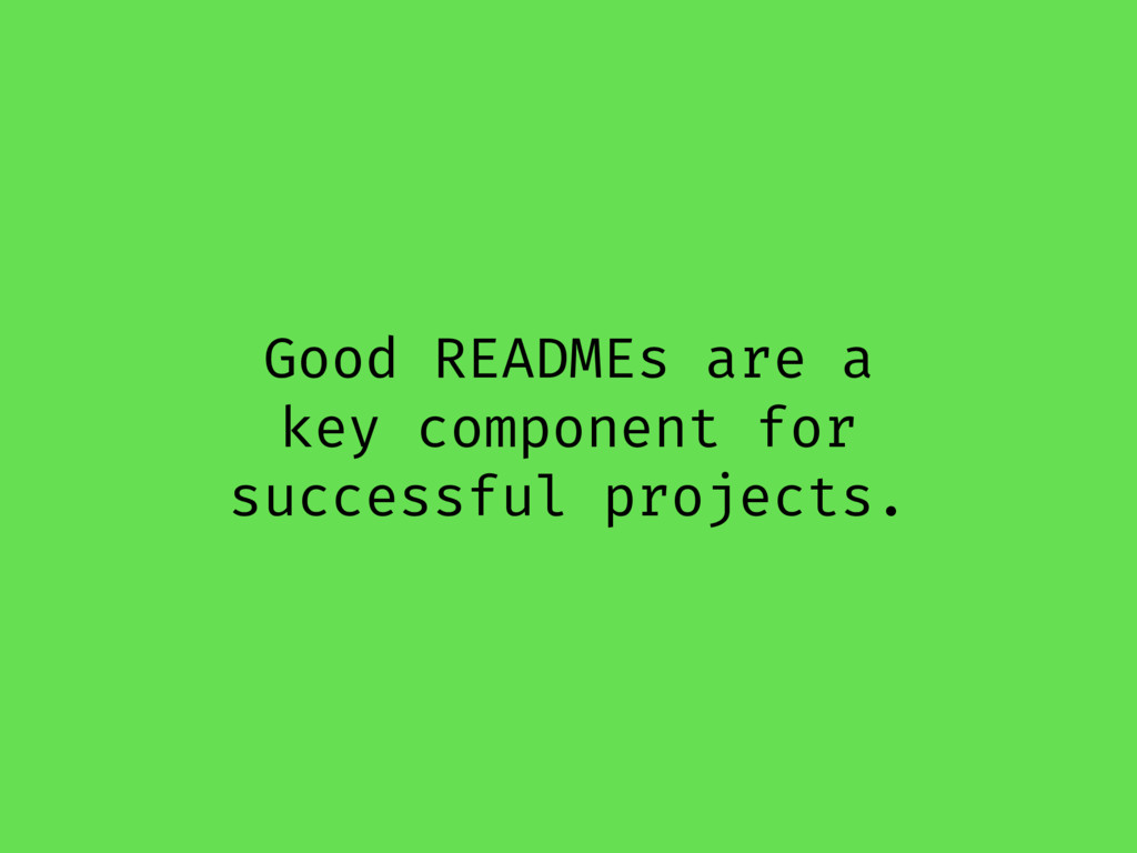 Good READMEs are a key component for successful...