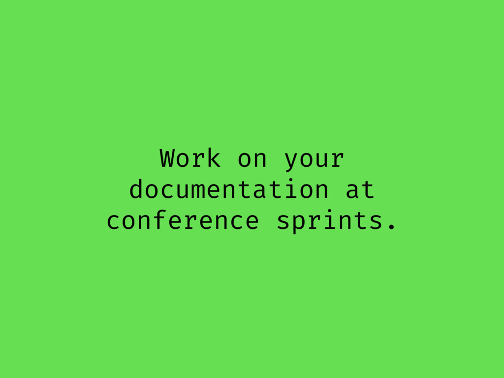 Work on your documentation at conference sprint...