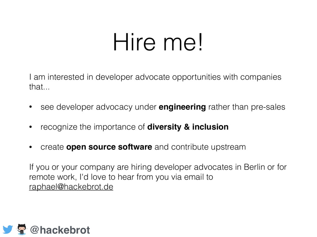 Hire me! I am interested in developer advocate ...